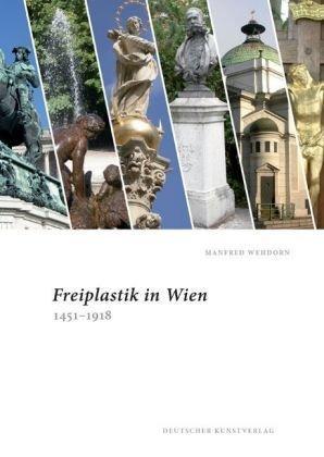Freiplastik in Wien 1451 - 1918. Mit: Wehdorn, Manfred und