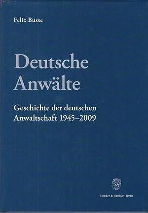 Deutsche Anwälte. Geschichte der deutschen Anwaltschaft 1945 - 2009. Entwicklungen in West und...