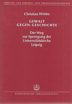 Gewalt gegen Geschichte - Der Weg zur Sprengung der Universitätskirche Leipzig.: Winter, ...
