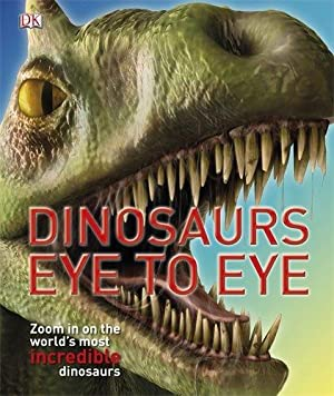 Dinosaurs Eye to Eye - Zoom in on the World's most incredible Dinosaurs.
