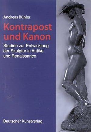 Kontrapost und Kanon - Studien zur Entwicklung der Skulptur in Antike und Renaissance.: Bühler, ...