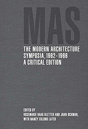 The Modern Architecture Symposia, 1962-1966. A Critical Edition.: Haag Bletter (Ed.), Rosemarie and...