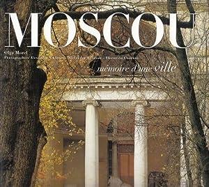 Moscou. Mémoire d'une ville.: Morel, Olga, Ekaterina Chorban und Alexandre Rozanov: