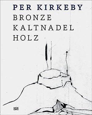 Per Kirkeby - Bronze, Kaltnadel, Holz. Staatliche Graphische Sammlung München, Texte von ...