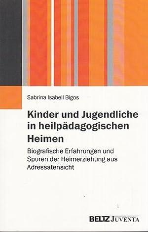 Kinder und Jugendliche in heilpädagogischen Heimen - Biografische Erfahrungen und Spuren der ...