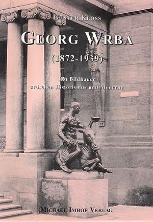 Georg Wrba (1872 - 1939). Ein Bildhauer zwischen Historismus und Moderne.: Kloss, Günter und Georg ...