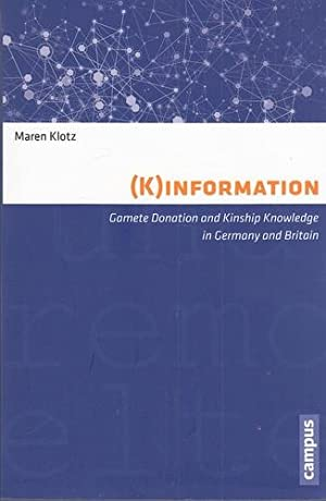 K)information. Gamete Donation and Kinship Knowledge in: Klotz, Maren: