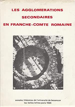 Les Agglomerations secondaires en franche-comte Romaine. Annales littéraires de l'...