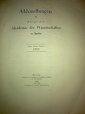 Abhandlungen der Königlichen Akademie der Wissenschaften zu Berlin. Aus dem Jahre 1852.: H. ...