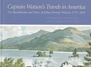 Captain Watson's Travels in America - The Sketchbooks and Diary of Joshua Rowley Watson, 1772-1818.