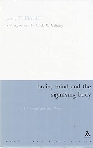 Brain, Mind and the Signifying Body: An Ecosocial Semiotic Theory. With a foreword by M. A. K. Ha...