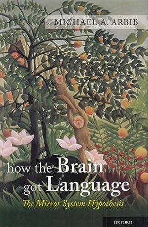How the Brain Got Language: The Mirror: Arbib, Michael A.: