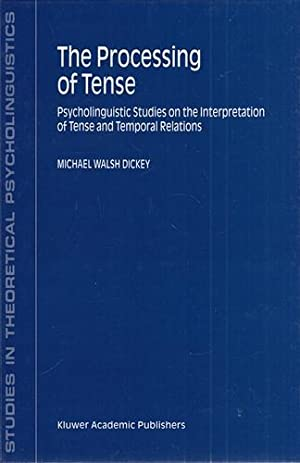 The Processing of Tense - Psycholinguistic Studies on the Interpretation of Tense and Temporal Re...