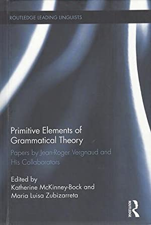 Primitive Elements of Grammatical Theory: Papers by Jean-Roger Vergnaud and His Collaborators. Ro...