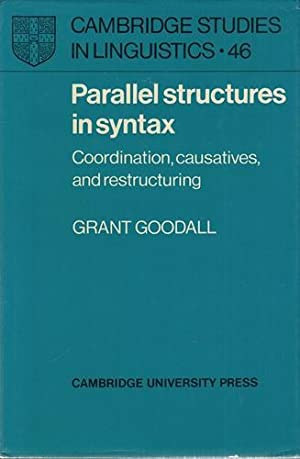Parallel Structures in Syntax: Coordination, Causatives, and Restructuring. Cambridge Studies in ...