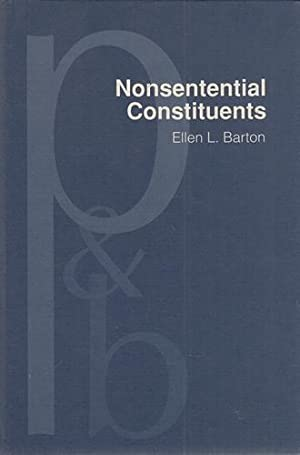 Nonsentential Constituents: A Theory of Grammatical Structure and Pragmatic Interpretation. (Prag...