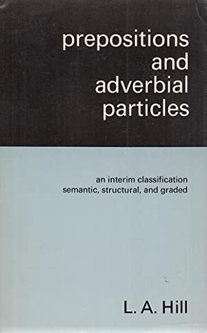 Prepositions and Adverbial Particles: An Interim Classification, Semantic, Structural and Graded.