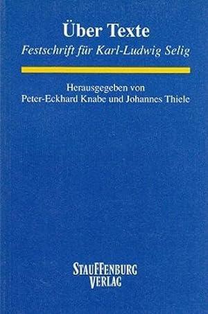 Über Texte. Festschrift für Karl-Ludwig Selig. Hrsg.: Knabe, Peter-Eckhard [Hrsg.]