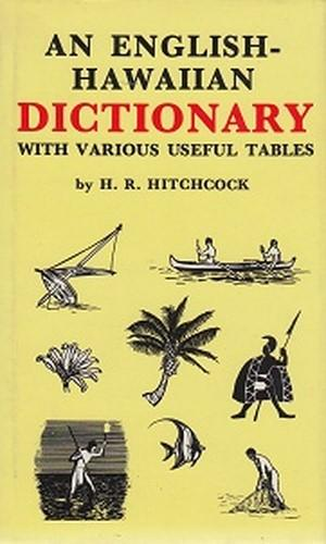 An English-Hawaiian Dictionary With Various Useful Tables.