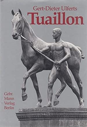 Louis Tuaillon (1862 - 1919). Berliner Bildhauerei zwischen Tradition und Moderne. Bildhauer des 19...