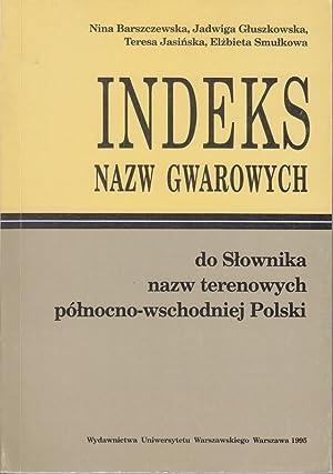 Indeks nazw gwarowych do Slownika nazw terenowych: Barszczewska, Nina, Jadwiga