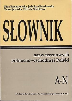 Slownik nazw terenowych polnocno-wschodniej Polski. Zwei Bände. Band 1: A-N. Band 2: O-Z.: ...