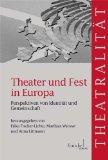 Theater und Fest in Europa. Perspektiven von Identität und Gemeinschaft. Theatralität. ...