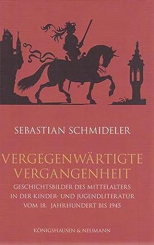 Vergegenwärtigte Vergangenheit. Geschichtsbilder des Mittelalters in der Kinder- und ...