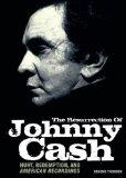 The Resurrection of Johnny Cash. Hurt, Redemption, and American Recordings.