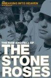 Breaking Into Heaven. The Rise and Fall of The Stone Roses. Englisch.