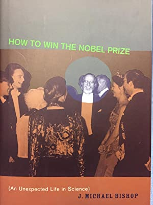 How to Win the Nobel Prize: (An Unexpected Life in Science): The Jerusalem-Harvard Lectures: Bishop...