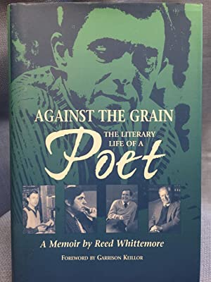 Against the Grain: The Literary Life of a Poet: Whittemore, Reed