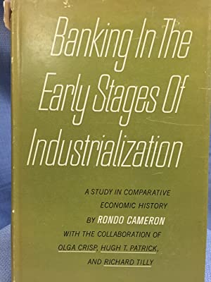 Banking in the Early Stags of Industrialization: A Comparative Study: Cameron, Rondo with the ...