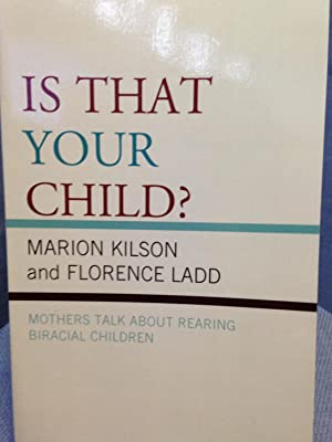 Is That Your Child? Mothers Talk About Rearing Biracial Children *SIGNED*: Kilson, Marian and ...