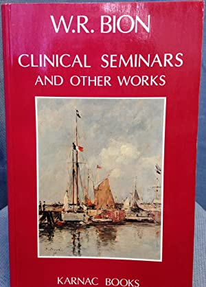 Clinical Seminars and Other Works: Bion, Wilfred R.