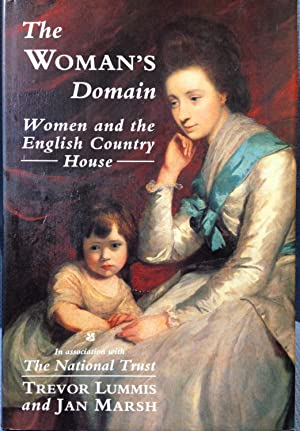 The Woman's Domain: Women and the Egnlish Country House: Lummis, Trevor and Jan Marsh