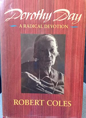 Dorothy Day: A Radical Devotion (Radcliffe Biography Series): Coles, Robert