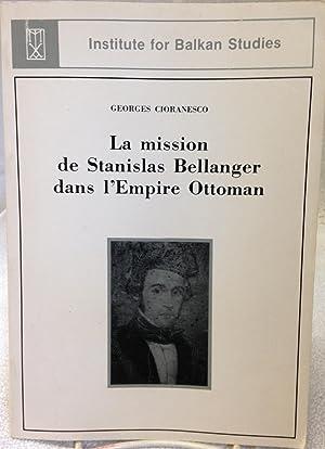 La Mission De Stanislas Bellanger Dans l'Empire Ottoman.: Georges Cioranesco