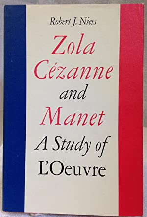 Zola Cezanne and Manet. A Study of L'Oeuvre: Niess, Richard J.