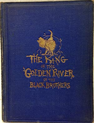 The King of the Golden River, or the Black Brothers. A Legend of Stiria.: Ruskin, John