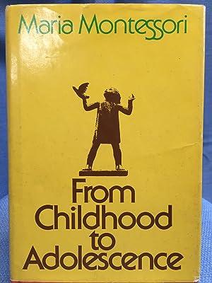 From Childhood to Adolescence: Montessori, Maria