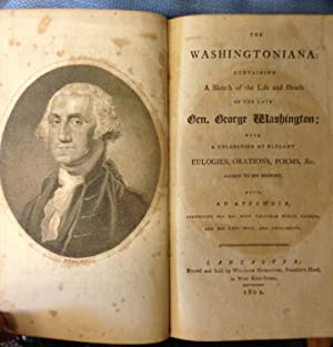 Washingtoniana: Containing a Sketch of the Life and Death of the Late Gen. George Washington
