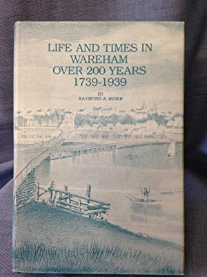 Life and Times in Wareham Over 200 Years 1739-1939: Raymond A. Rider