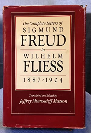 The Complete Letters of Sigmund Freud to Wilhelm Fliess 1887-1904: Freud, Sigmund