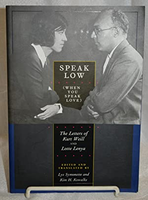 Speak Low (When You Speak love) the Letters of Kurt Weill and Lotte Lenya