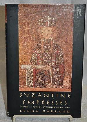 Byzantine Empresses. Women and Power in Byzantium AD 527-1204.: Lynda Garland