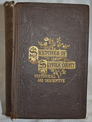 Historical and Descriptive Sketches of Suffolk County, and Its Towns, Villages, Hamlets, Scenery, ...
