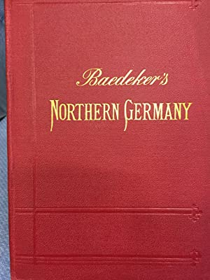 Northern Germany as Far as the Bavarian and Austrian Frontiers: Karl Baedeker