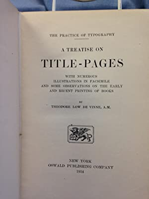 The Practice of Typography A Treatise on Title-Pages: De Vinne, Theodore Low