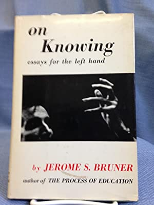 On Knowing. Essays for the Left Hand: Jerome S. Bruner